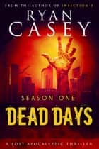 Dead Days: Season One ebook by Ryan Casey