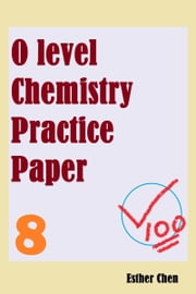 O level Chemistry Practice Papers 8 ebook by Esther Chen