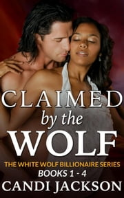 Claimed by the Wolf, Books 1-4 - The White Wolf Billionaire ebook by Candi Jackson
