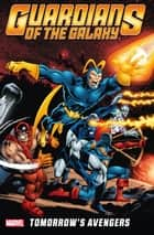 Guardians of the Galaxy: Tomorrow's Avengers Vol. 1 ebook by Roger Stern, Sal Buscema, George Perez