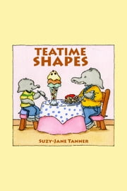 Teatime Shapes ebook by Suzy-Jane Tanner