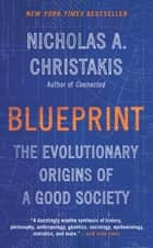 Blueprint - The Evolutionary Origins of a Good Society ebook by Nicholas A. Christakis, MD, PhD