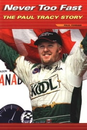 Never Too Fast: The Paul Tracy Story ebook by Ferriss, Paul
