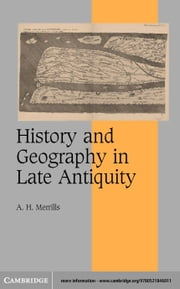 History and Geography in Late Antiquity ebook by Merrills, A. H.