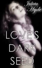 Love's Dark Seed ebook by Julieta Hyde