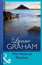 The Heat of Passion (Mills & Boon Vintage 90s Modern) ebook by Lynne Graham