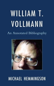 William T. Vollmann - An Annotated Bibliography ebook by Michael Hemmingson