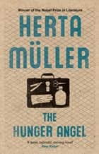The Hunger Angel ebook by Herta Müller, Philip Boehm
