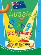 Aussie Slang Dictionary ebook by John Blackman