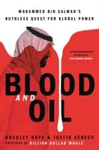 Blood and Oil - Mohammed bin Salman's Ruthless Quest for Global Power ebook by Bradley Hope, Justin Scheck