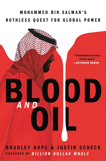 Blood and Oil - Mohammed bin Salman's Ruthless Quest for Global Power ebook by Bradley Hope,Justin Scheck