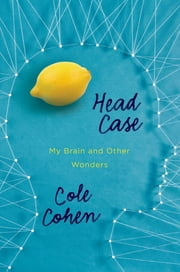 Head Case - My Brain and Other Wonders eBook par Cole Cohen