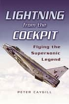 Lightning from the Cockpit - Flying the Supesonic Legend eBook by Peter Caygill