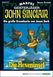 John Sinclair - Folge 0217 - Die Hexeninsel (2. Teil) ebook by Jason Dark