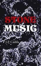 STONE MUSIC ebook by J.P. Cashla
