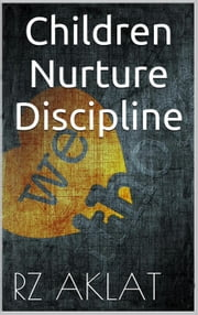 Children - Nurture - Discipline ebook by RZ Aklat