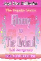 Kilmeny of the Orchard : (Audio Book Link) ebook by L.M. Montgomery