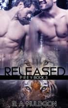 Prey: Released - Prey, #3 ebook by R.A. Muldoon