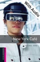 New York Cafe - With Audio Starter Level Oxford Bookworms Library ebook by Michael Dean