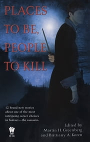 Places To Be, People To Kill ebook by Martin H. Greenberg,Brittiany A. Koren