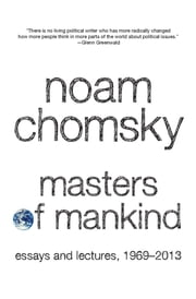 Masters of Mankind - Essays and Lectures, 1969-2013 ebook by Noam Chomsky, Marcus Raskin