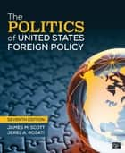 The Politics of United States Foreign Policy ebook by James M. Scott, Jerel Rosati