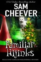 Familiar Hijinks ebook by Sam Cheever