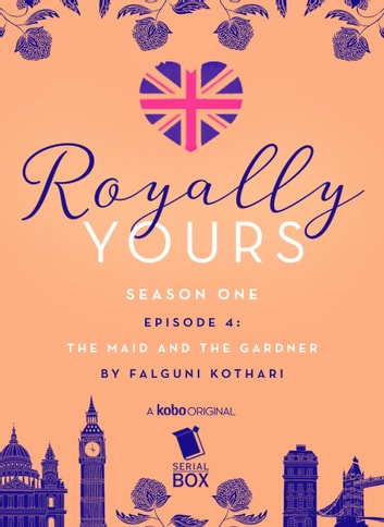 The Maid and The Gardener (Royally Yours Season 1, Episode 4) ebook by Falguni Kothari