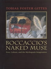 Boccaccio's Naked Muse - Eros, Culture, and the Mythopoeic Imagination ebook by Tobias Foster Gittes