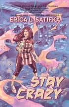 Stay Crazy ebook by Erica L. Satifka