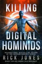 Killing Digital Hominids - Digital Hominid World ebook by Rick Jones