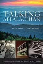 Talking Appalachian - Voice, Identity, and Community ebook by Amy D. Clark, Nancy M. Hayward, Michael Ellis,...