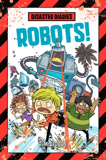 Disaster Diaries: Robots! eBook by R. McGeddon