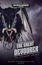 The Great Devourer: The Leviathan Omnibus ebook by Guy Haley, Josh Reynolds, Braden Campbell,...