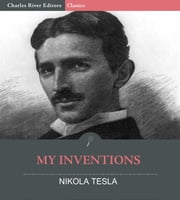 My Inventions ebook by Nikola Tesla, Charles River Editors