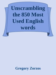 Unscrambling the 850 Most Used English Words ebook by Gregory Zorzos