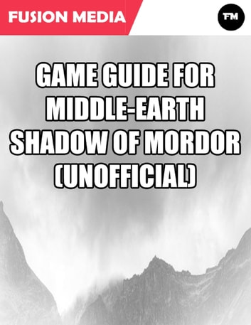 Game Guide for Middle Earth Shadow of Mordor (Unofficial) ebook by Fusion Media