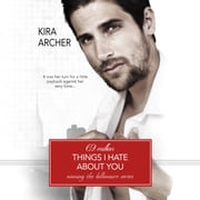 69 Million Things I Hate About You audiobook by Kira Archer