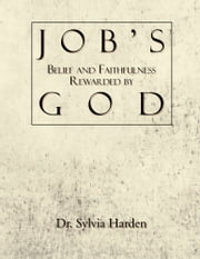 Job's Belief and Faithfulness Rewarded by God ebook by Dr. Sylvia Harden