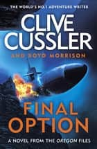 Final Option - 'The best one yet' ebook by Clive Cussler, Boyd Morrison