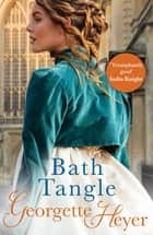 Bath Tangle - A classic Regency romance ebook by Georgette Heyer
