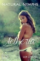 Natural Nymphs 1: Aetheria ebook by Lux Zakari