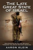 The Late Great State of Israel ebook by Aaron Klein