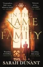 In The Name of the Family - A Times Best Historical Fiction of the Year Book ebook by Sarah Dunant