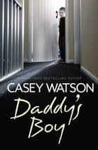 Daddy's Boy ebook by Casey Watson