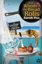 For Whom the Bread Rolls - A Pancake House Mystery ebook by Sarah Fox
