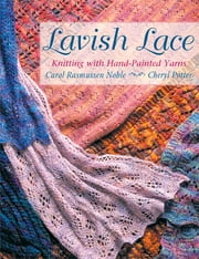Lavish Lace - Knitting with Hand-Painted Yarns ebook by Carol Rasmussen Noble,Cheryl Potter