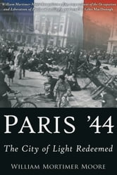 Paris '44 - The City of Light Redeemed ebook by William Mortimer-Moore