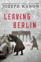 Leaving Berlin ebook by Joseph Kanon
