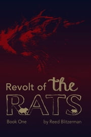 Revolt of the Rats: Book One ebook by Reed Blitzerman